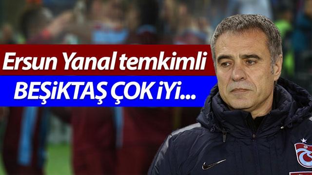 Ersun Yanal Beşiktaş Maçı Öncesi Temkinli