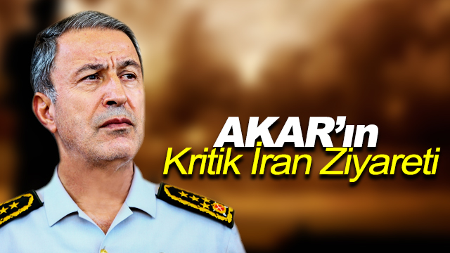 Akar'ın Kritik İran Ziyareti !