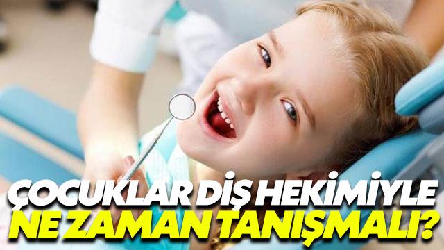Çocuklar diş hekimiyle ne zaman tanışmalı?