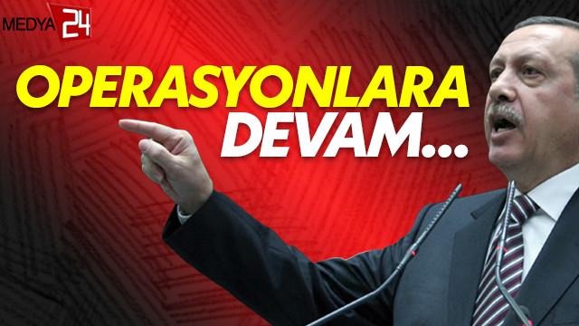 Erdoğan'dan operasyonlara devam sinyali