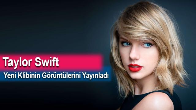 Taylor Swift Yeni Klibinin Görüntülerini Yayınladı