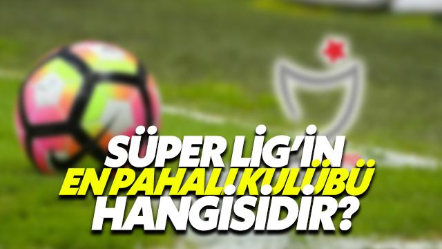 Süper Ligin En Pahalı Kulübü Hangisidir?