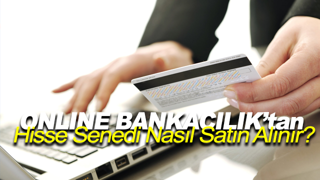 Online Bankacılıktan Hisse Senedi Nasıl Satın Alınır?