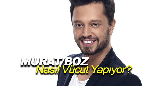 Murat Boz Nasıl Vücut Yapıyor?