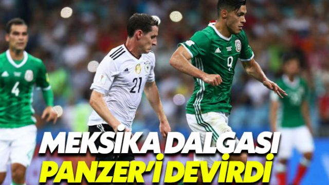 Meksika dalgası Almanya'yı yuttu 1-0