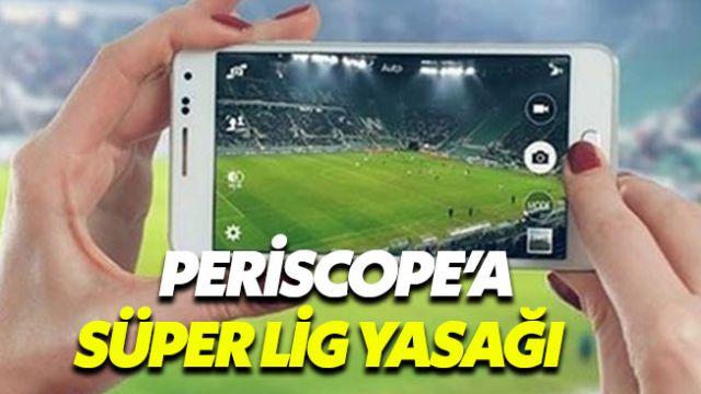 Süper Lig maçları artık Periscope'tan izlenemeyecek