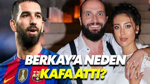 Arda Turan Berkay'a neden kafa attı? Arda'dan ilk açıklama