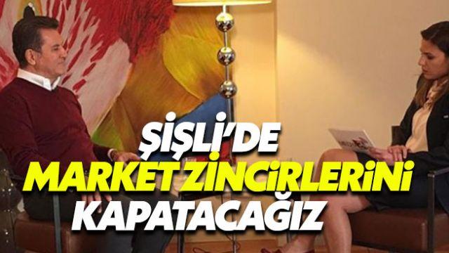 Mustafa Sarıgül: 'Şişli'de market zincirlerini kapatacağız'