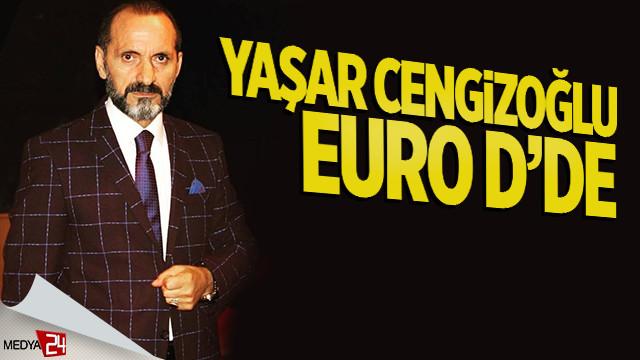 Yaşar Cengizoğlu Euro D'de!