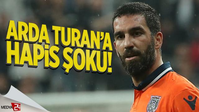 Arda Turan'a 2 yıl hapis şoku!