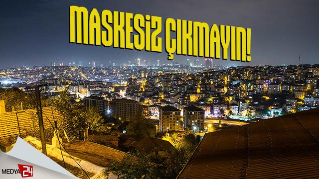 İstanbullulara maskesiz dışarı çıkmayın uyarısı