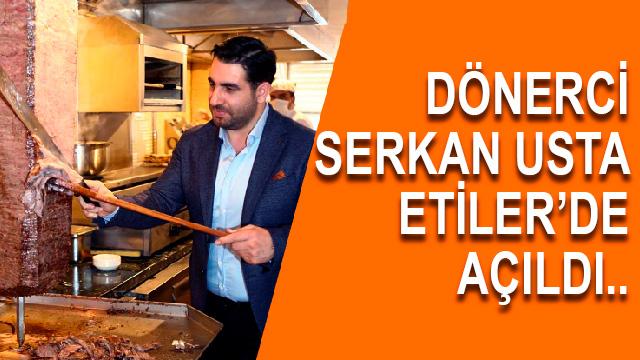 Dönerci Serkan Usta Etiler'de açıldı...