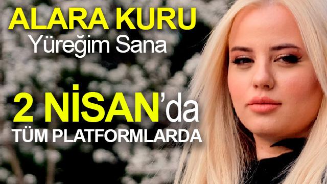 Alara Kuru, 'Yüreğim Sana' ile 2 Nisan'da Tüm Platformlarda...