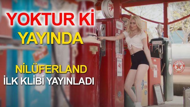 """Nilüferland, """"Yoktur Ki"""" Şarkısı Sosyal Medyayı Salladı"""