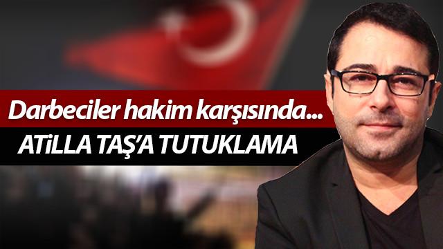 Darbeci Atilla Taş'a tutuklama