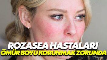 Rozasea ömür boyu korunulması gereken bir hastalık
