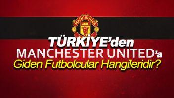 Türkiye'den Manchester United'a Giden Futbolcular Hangileridir?