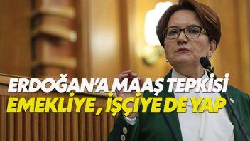 Meral Akşener'den Erdoğan'a maaş tepkisi