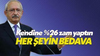 Kılıçdaroğlu: Her şeyin bedava kendine yüzde 26 zam yapıyorsun