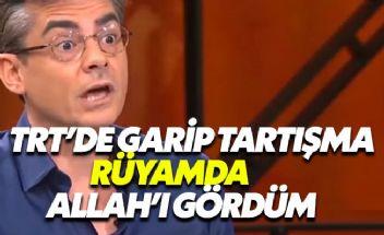 TRT'de skandal diyalog: Rüyamda Allah'ı gördüm