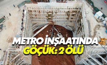 Ümraniye metro inşaatında göçük: 2 kişi hayatını kaybetti