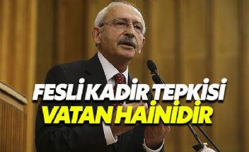 Kılıçdaroğlu: Fesli Kadir vatan hainidir