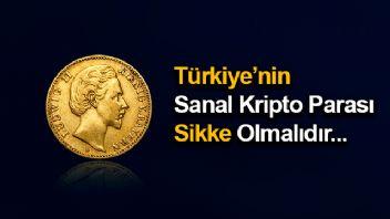 Türkiye'nin Sanal Kripto Parası Sikke Olmalıdır