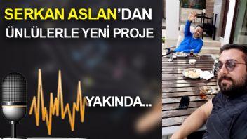 Serkan Aslan'dan Ünlülerle Yeni Proje! Yakında...